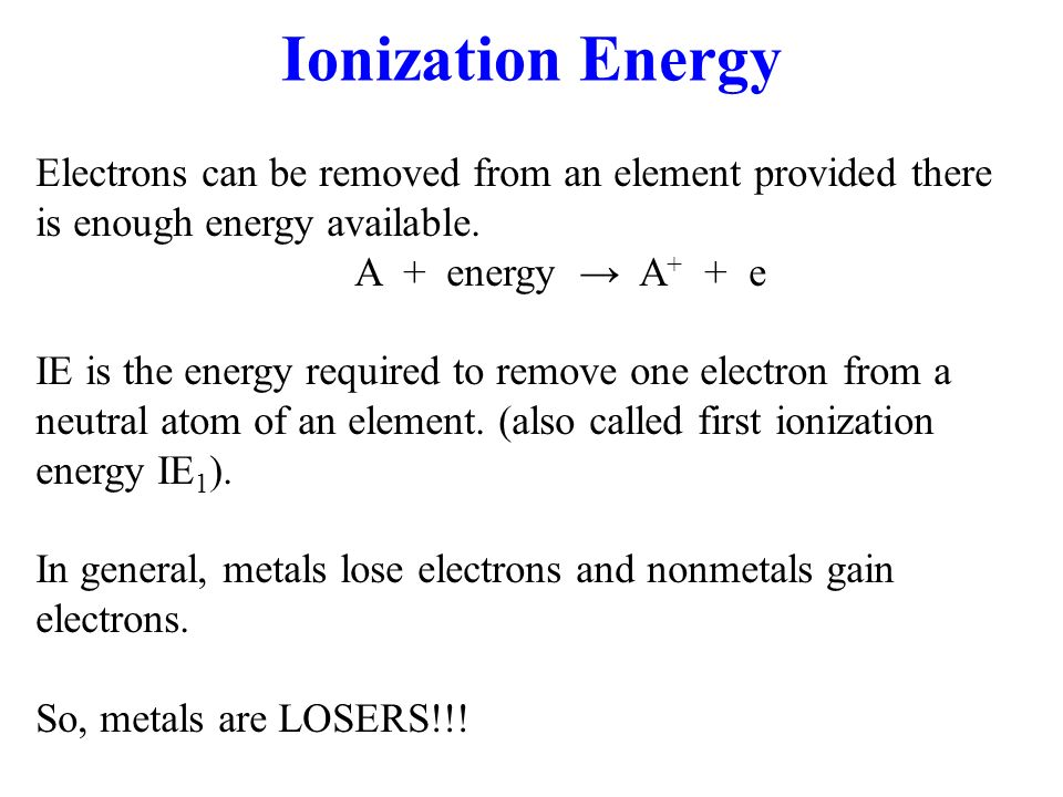 Ionization Energy Electrons can be removed from an element provided there is enough energy available.