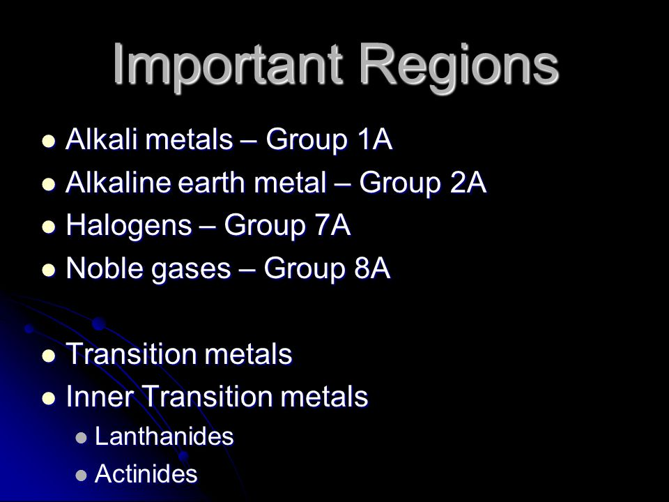 Important Regions Alkali metals – Group 1A
