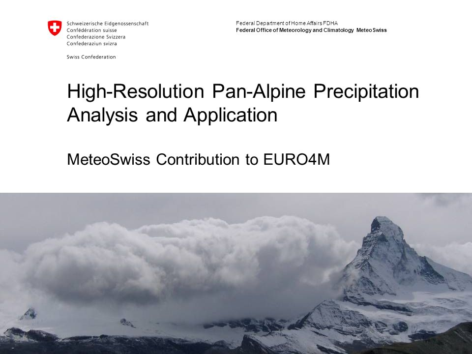 High-Resolution Pan-Alpine Precipitation Analysis and Application MeteoSwiss Contribution to EURO4M