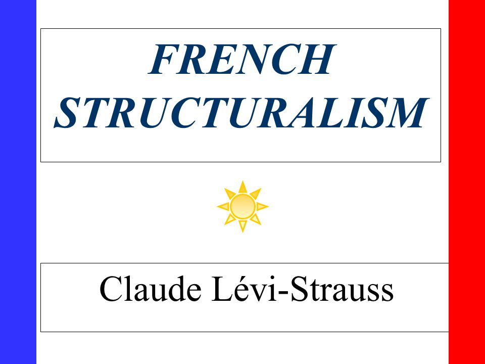 levi strauss structuralism Excerpts from levi-strauss's major structural anthropology chapter ii structural analysis in linguistics and in anthropology source: structural anthropology.