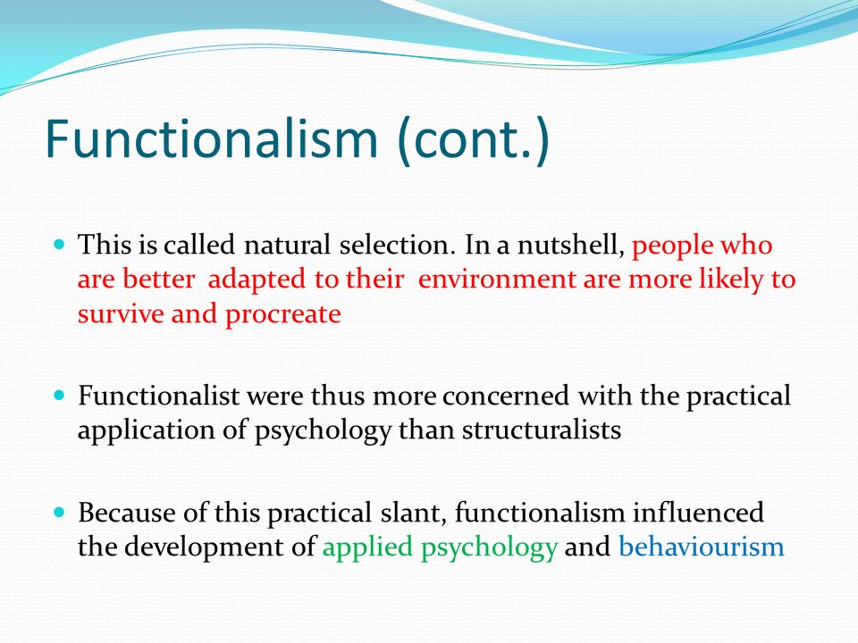 functionalism psychology Functionalism psychology university psychology educational education 1859-1952 american philosopher, educator, and psychologist who made significant contributions to the establishment of the school of functional psychology.