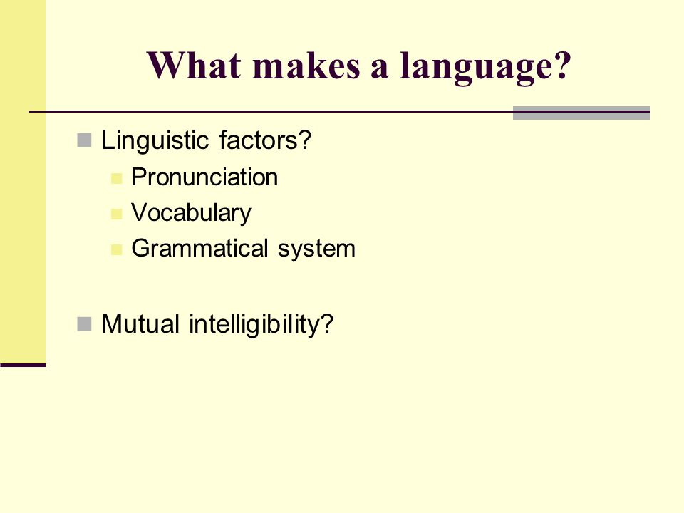 What makes a language Linguistic factors Mutual intelligibility