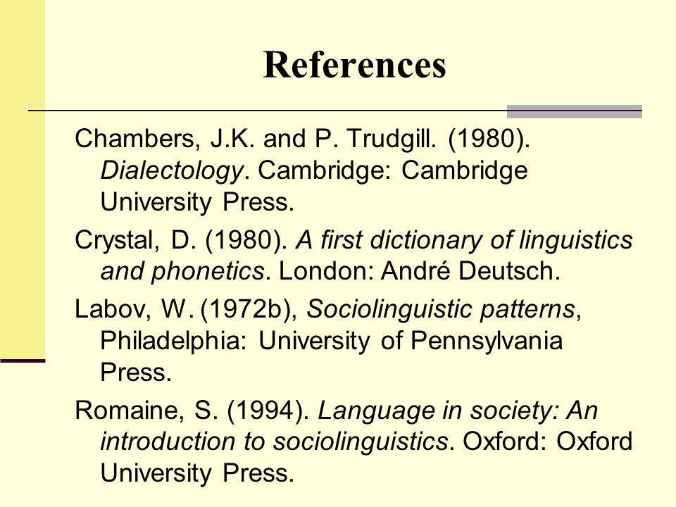 References Chambers, J.K. and P. Trudgill. (1980). Dialectology. Cambridge: Cambridge University Press.