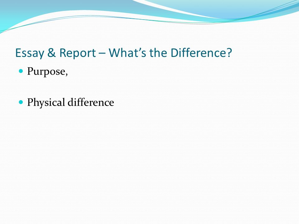 main differences between reports and essays Differences between essays and reports reports: essays: presents information (description and explanation) presents an explicit argument: makes use of numbered.