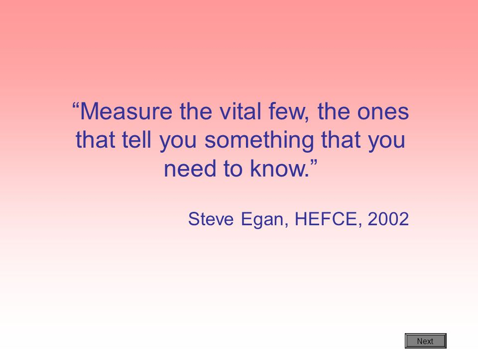 Measure the vital few, the ones that tell you something that you need to know.