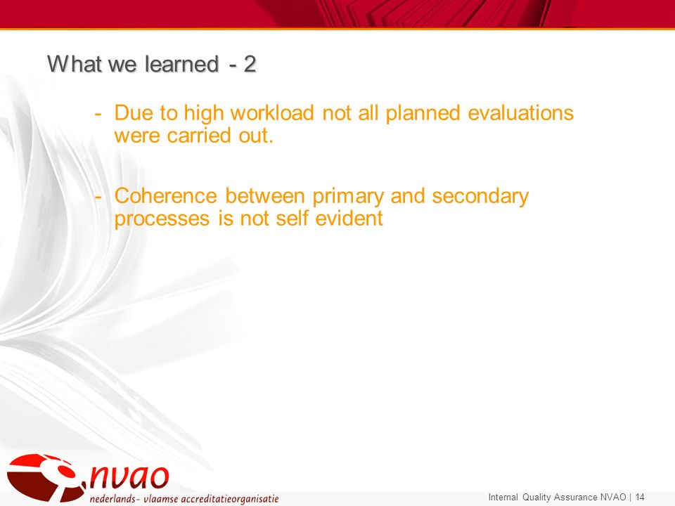 What we learned - 2 Due to high workload not all planned evaluations were carried out.