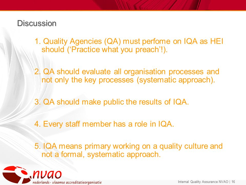 Discussion 1. Quality Agencies (QA) must perfome on IQA as HEI should ('Practice what you preach'!).