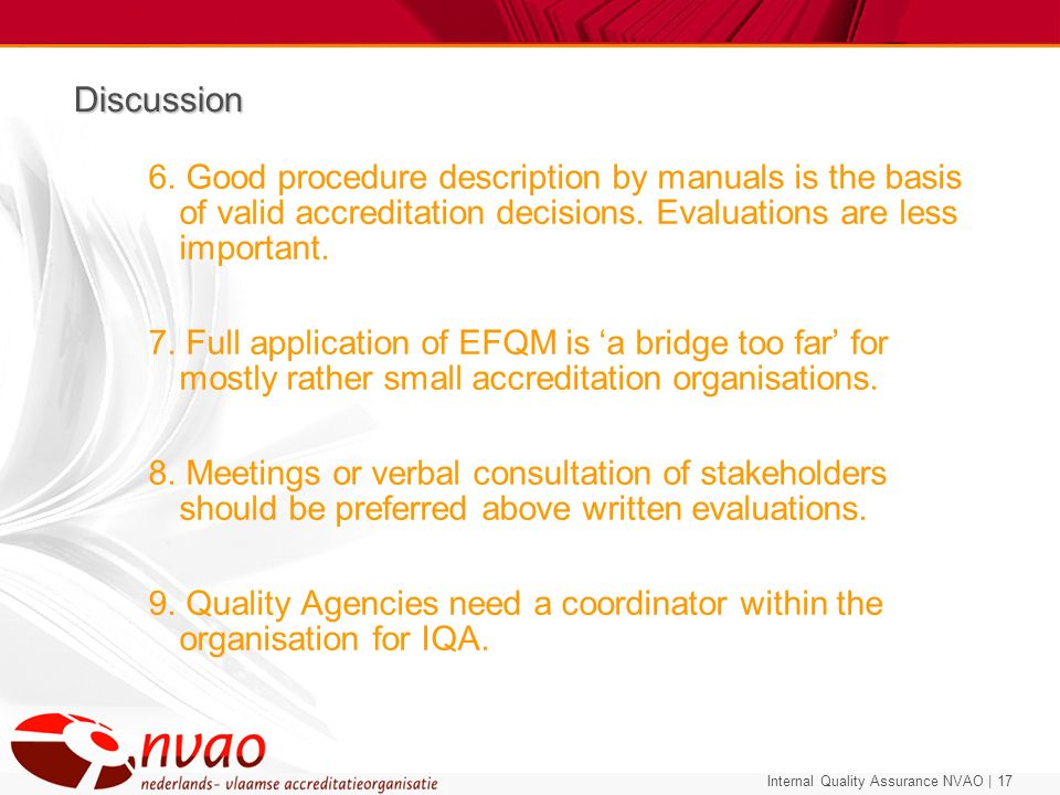 Discussion 6. Good procedure description by manuals is the basis of valid accreditation decisions. Evaluations are less important.