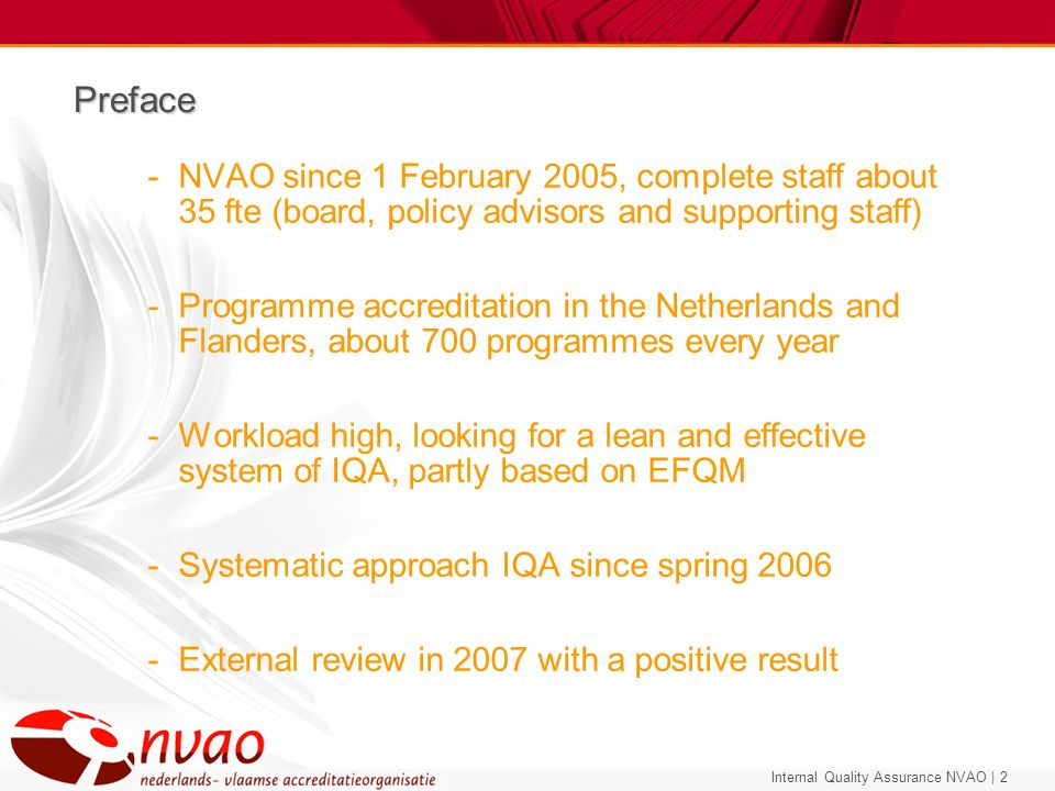 Preface NVAO since 1 February 2005, complete staff about 35 fte (board, policy advisors and supporting staff)