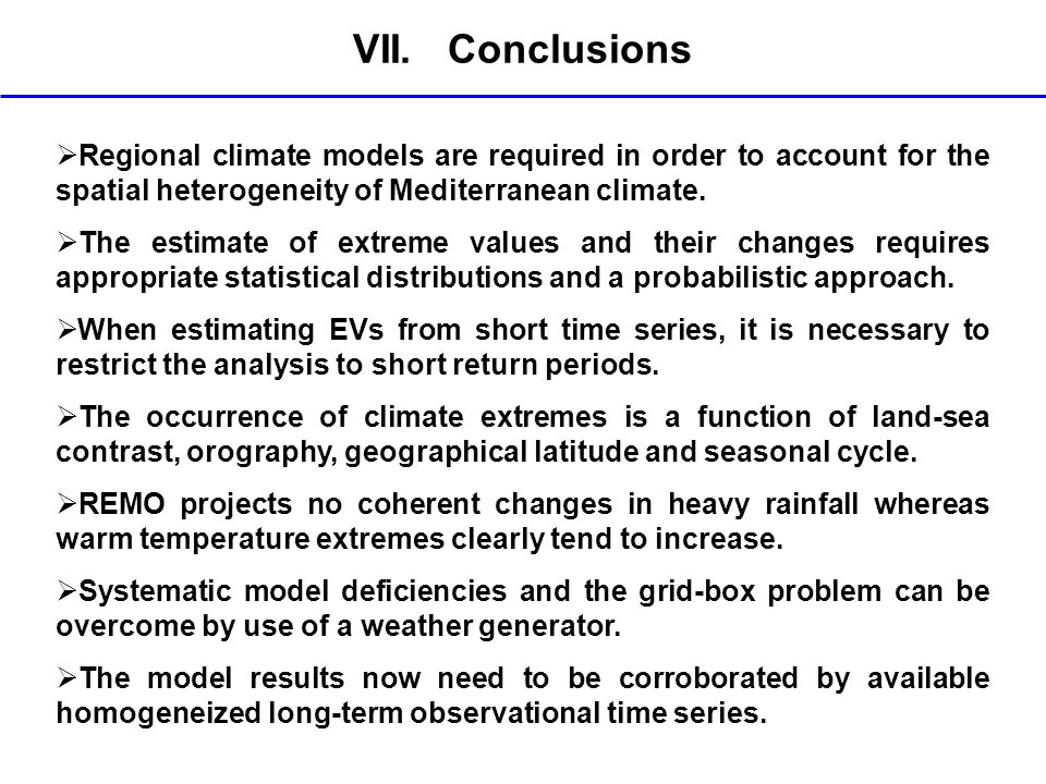 VII. Conclusions Regional climate models are required in order to account for the spatial heterogeneity of Mediterranean climate.