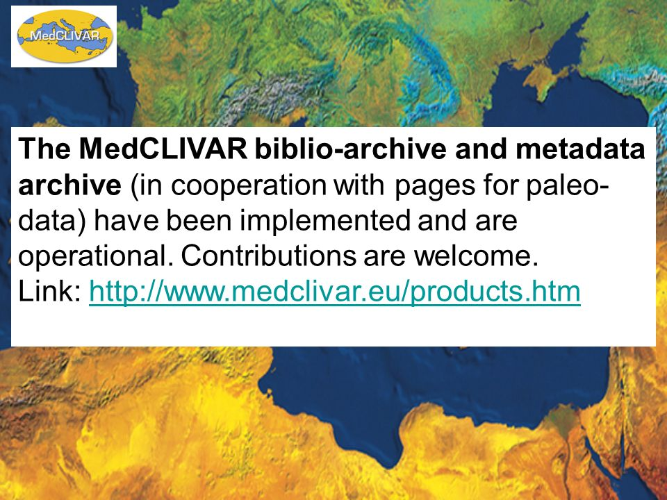 The MedCLIVAR biblio-archive and metadata archive (in cooperation with pages for paleo-data) have been implemented and are operational. Contributions are welcome.