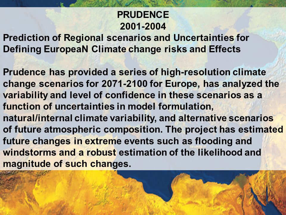 PRUDENCE 2001-2004. Prediction of Regional scenarios and Uncertainties for Defining EuropeaN Climate change risks and Effects.