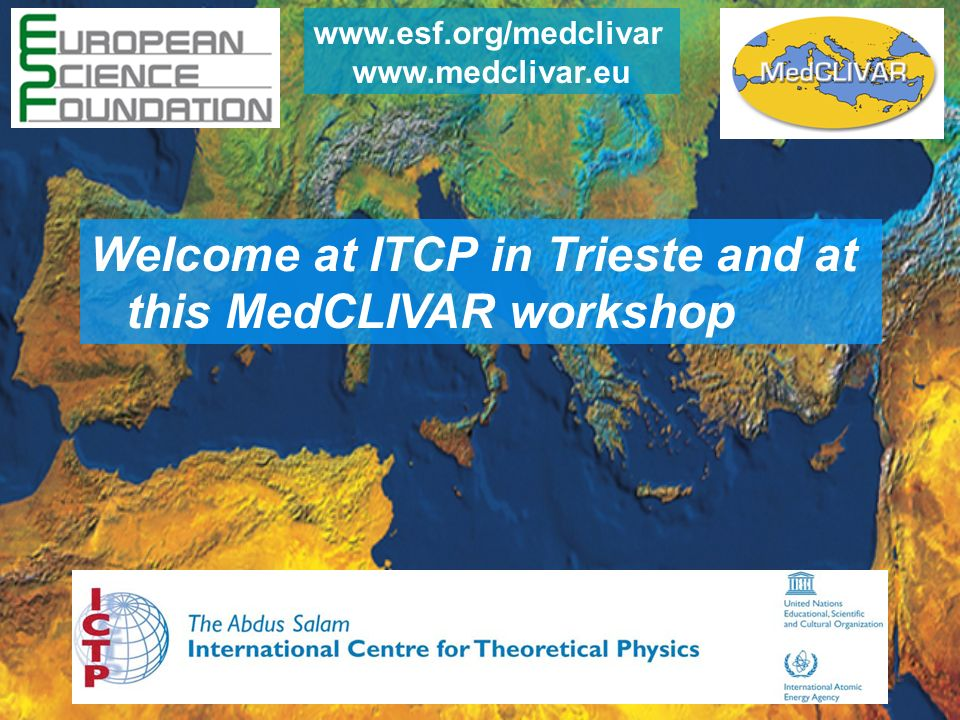 Welcome at ITCP in Trieste and at this MedCLIVAR workshop