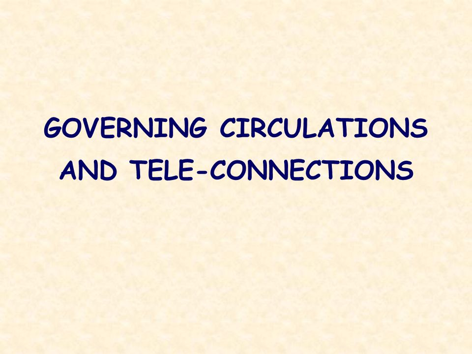 GOVERNING CIRCULATIONS AND TELE-CONNECTIONS