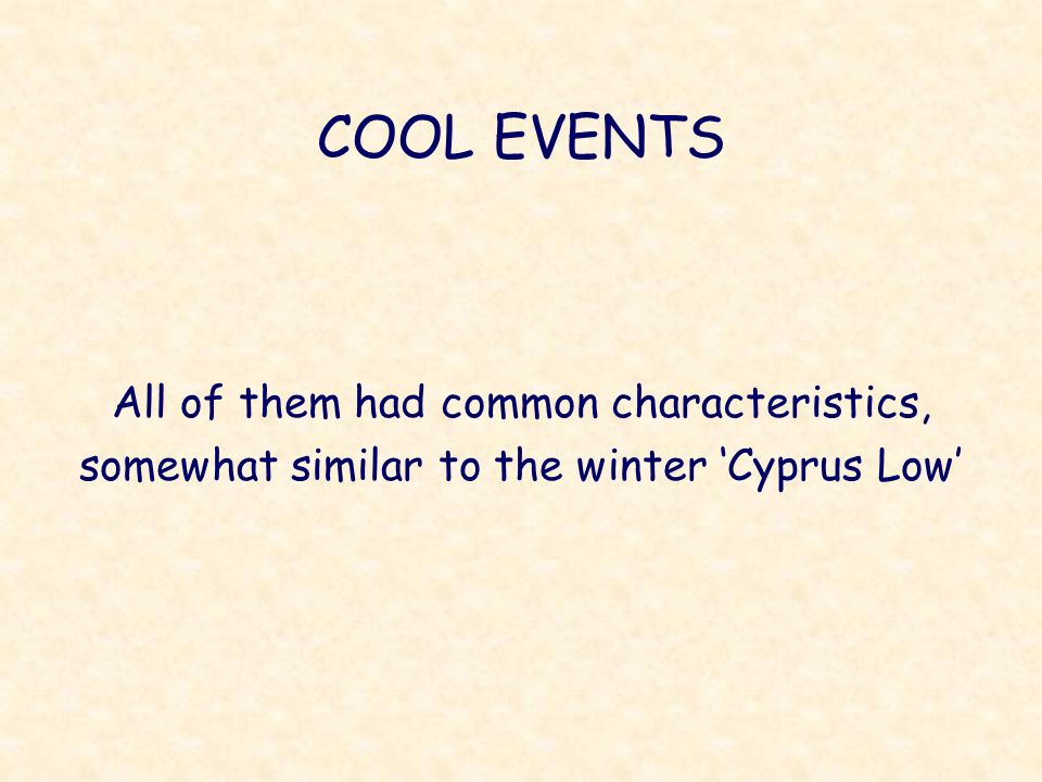 COOL EVENTS All of them had common characteristics, somewhat similar to the winter 'Cyprus Low'