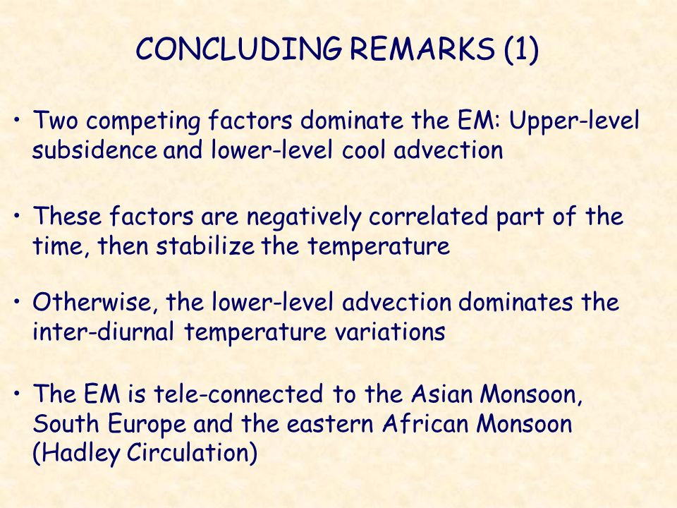 CONCLUDING REMARKS (1) Two competing factors dominate the EM: Upper-level subsidence and lower-level cool advection.