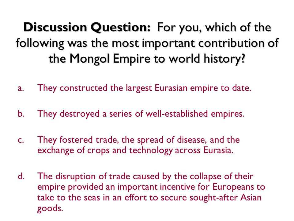 the positive and negative contributions of the mongol empire Ruta malsky 11-26-11 pd 6 the positive and negative effects of mongol practice  and belief the mongol empire was the world's largest empire the mongol's.