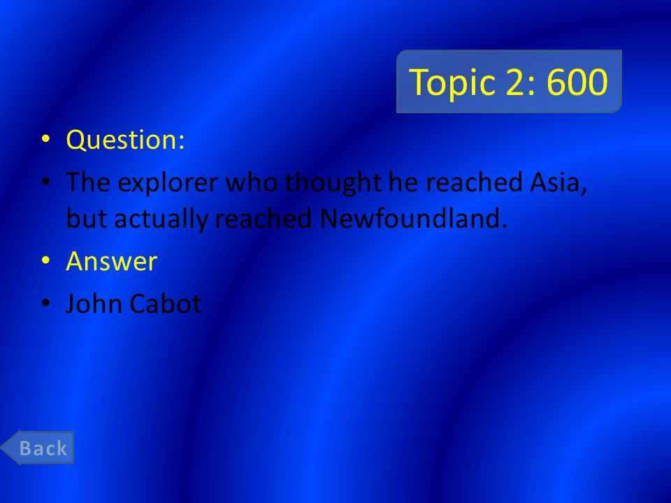 Topic 2: 600 Question: The explorer who thought he reached Asia, but actually reached Newfoundland.