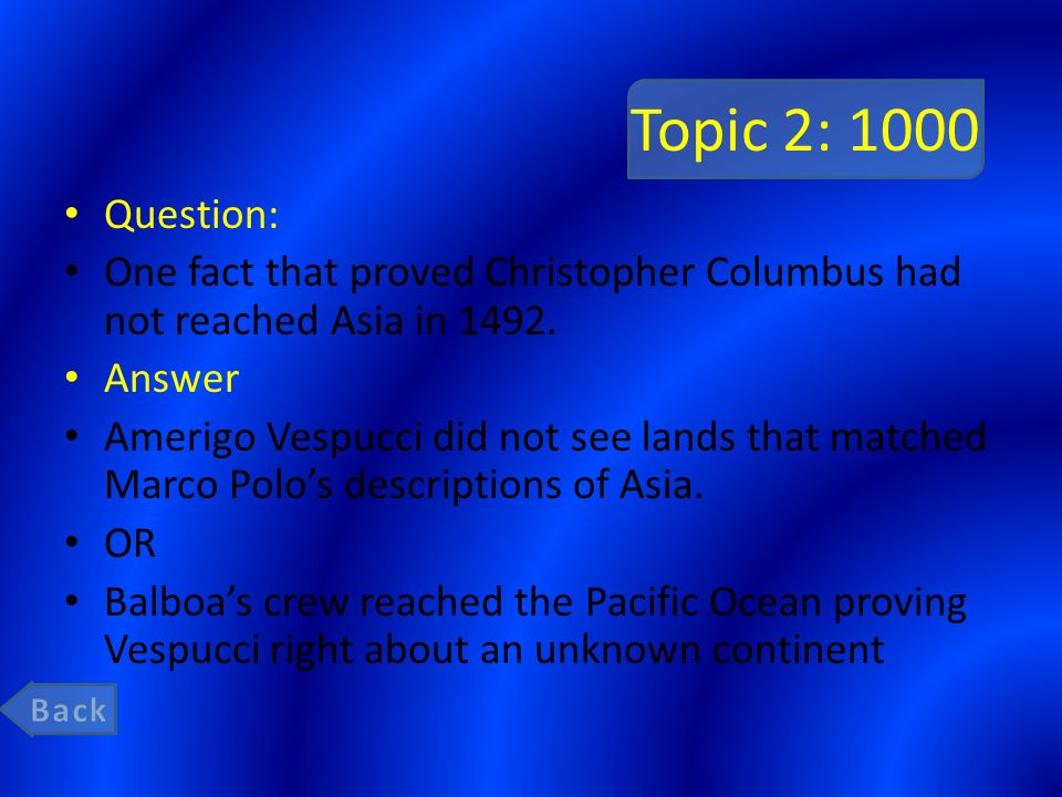 Topic 2: 1000 Question: One fact that proved Christopher Columbus had not reached Asia in Answer.