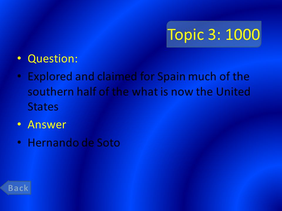 Topic 3: 1000 Question: Explored and claimed for Spain much of the southern half of the what is now the United States.