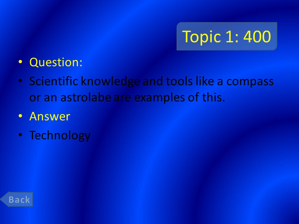 Topic 1: 400 Question: Scientific knowledge and tools like a compass or an astrolabe are examples of this.