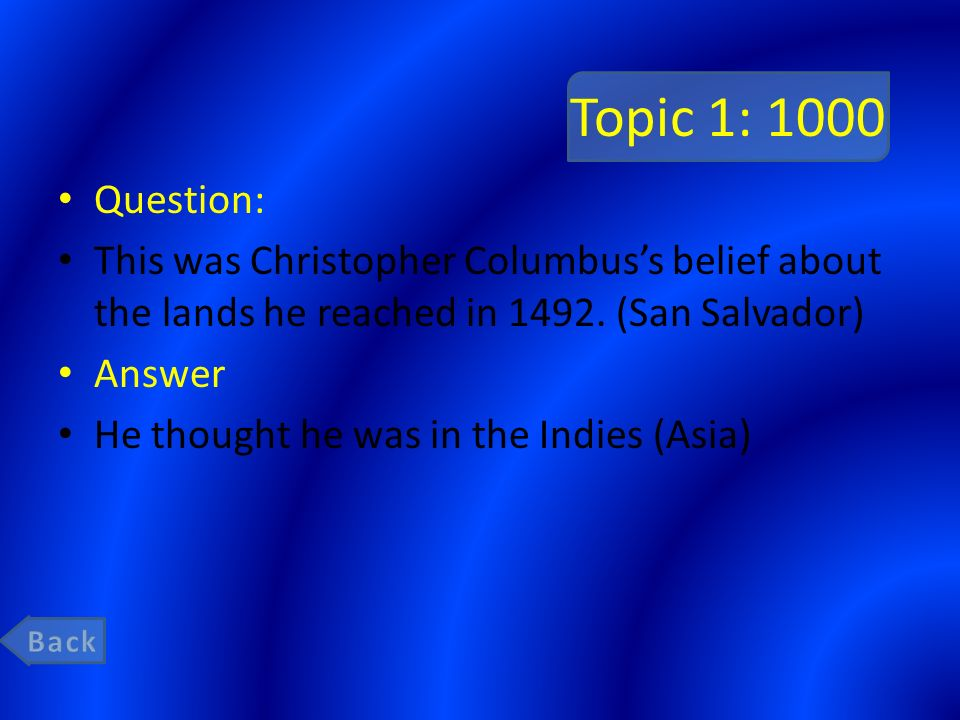 Topic 1: 1000 Question: This was Christopher Columbus's belief about the lands he reached in (San Salvador)
