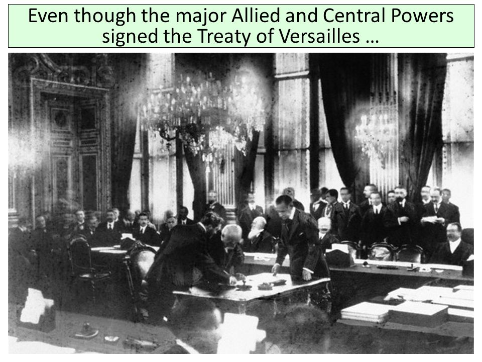 Even though the major Allied and Central Powers signed the Treaty of Versailles …