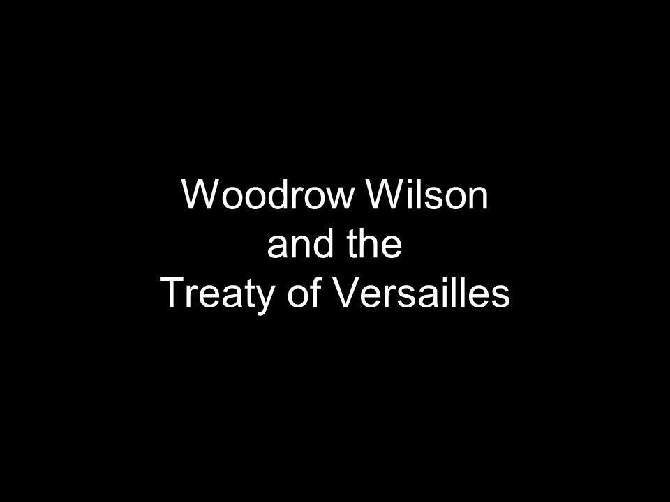 treaty of versailles woodrow wilson In 1919, the big four met in paris to negotiate the treaty: lloyd george of britain, vittorio emanuele orlando of italy, georges clemenceau of france, and woodrow wilson of the us the paris peace conference was an international meeting convened in january 1919 at versailles just outside paris.