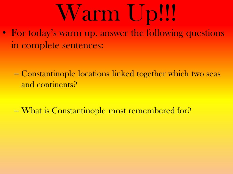 Warm Up!!! For today's warm up, answer the following questions in complete sentences: