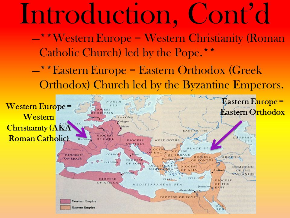 Introduction, Cont'd **Western Europe = Western Christianity (Roman Catholic Church) led by the Pope.**