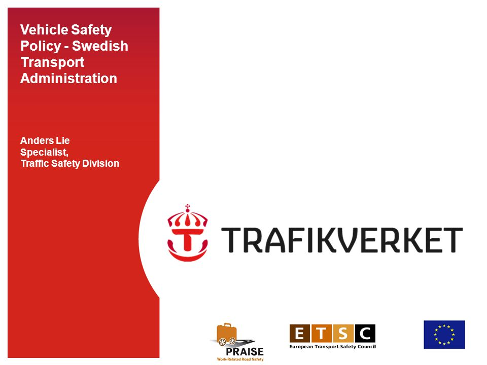 Vehicle Safety Policy - Swedish Transport Administration Anders Lie Specialist, Traffic Safety Division