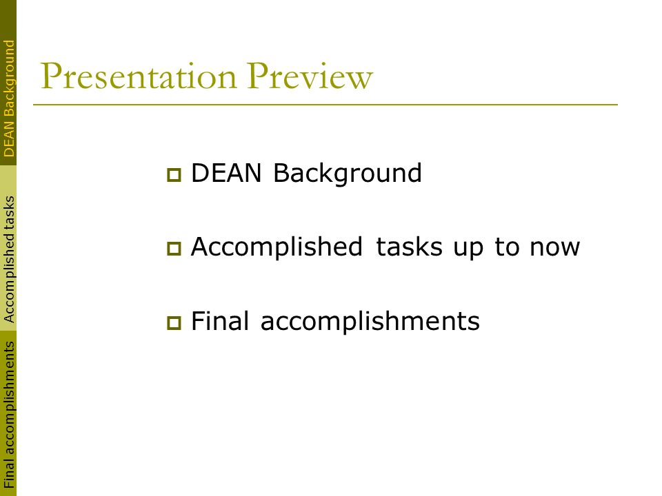 Presentation Preview DEAN Background Accomplished tasks up to now