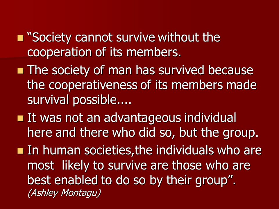 Society cannot survive without the cooperation of its members.