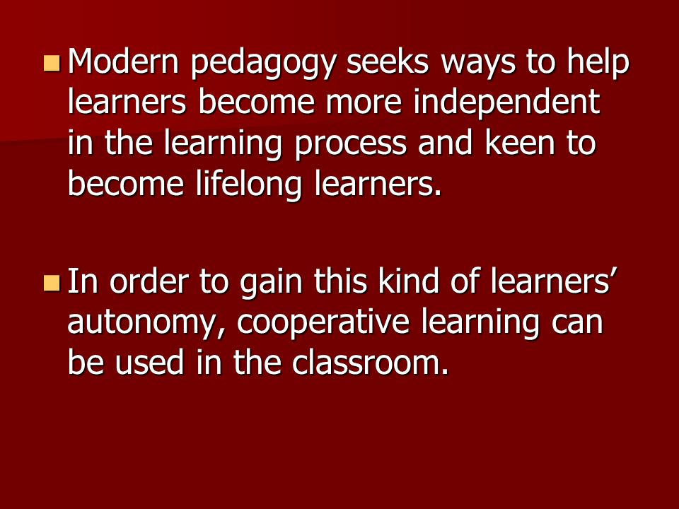 Modern pedagogy seeks ways to help learners become more independent in the learning process and keen to become lifelong learners.