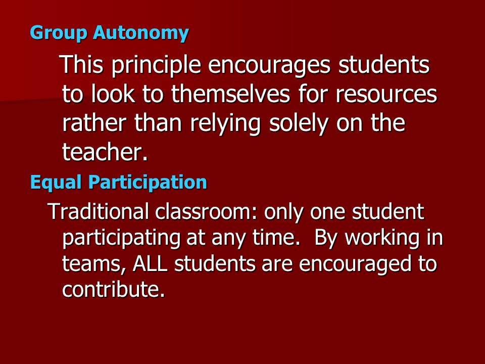 Group Autonomy This principle encourages students to look to themselves for resources rather than relying solely on the teacher.