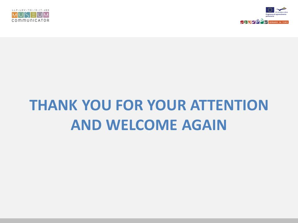 THANK YOU FOR YOUR ATTENTION AND WELCOME AGAIN
