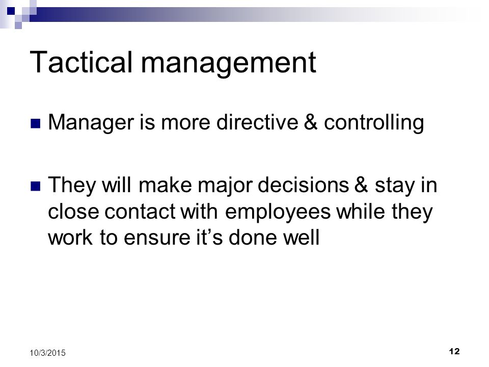 Tactical management Manager is more directive & controlling