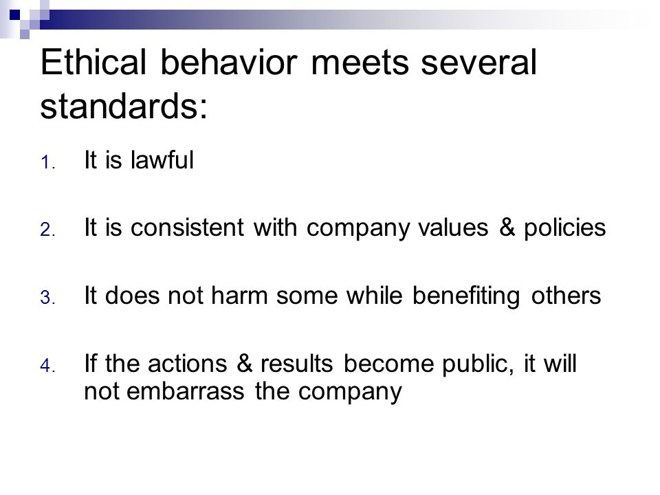 Ethical behavior meets several standards: