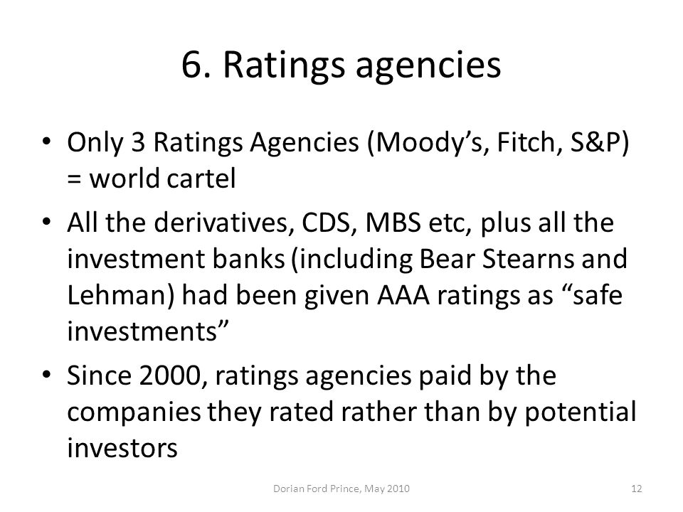 6. Ratings agencies Only 3 Ratings Agencies (Moody's, Fitch, S&P) = world cartel.