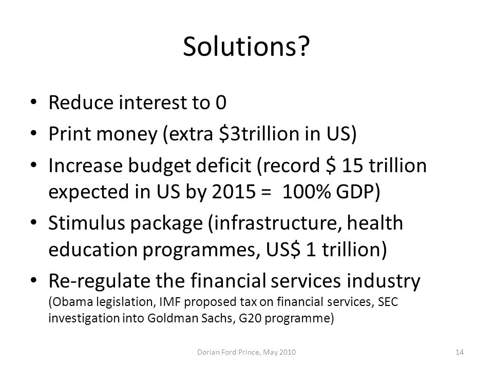 Solutions Reduce interest to 0 Print money (extra $3trillion in US)