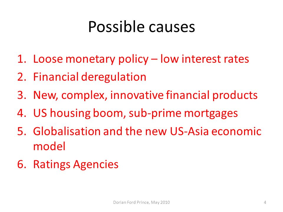 Possible causes Loose monetary policy – low interest rates