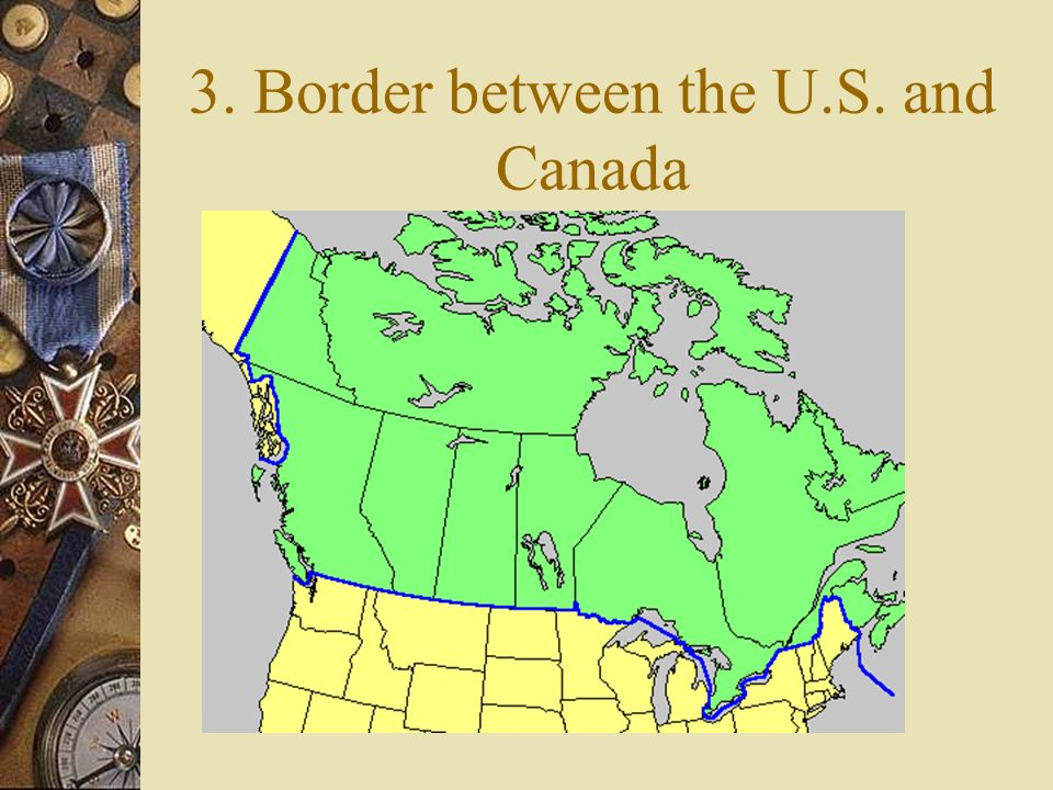 3. Border between the U.S. and Canada