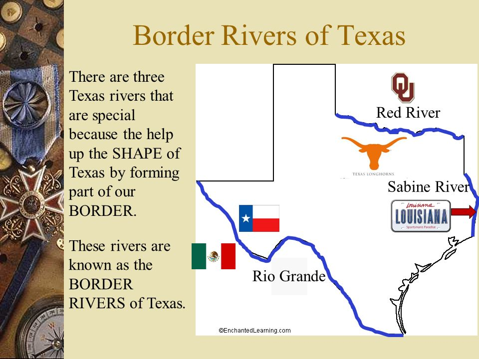 Border Rivers of Texas There are three Texas rivers that are special because the help up the SHAPE of Texas by forming part of our BORDER.