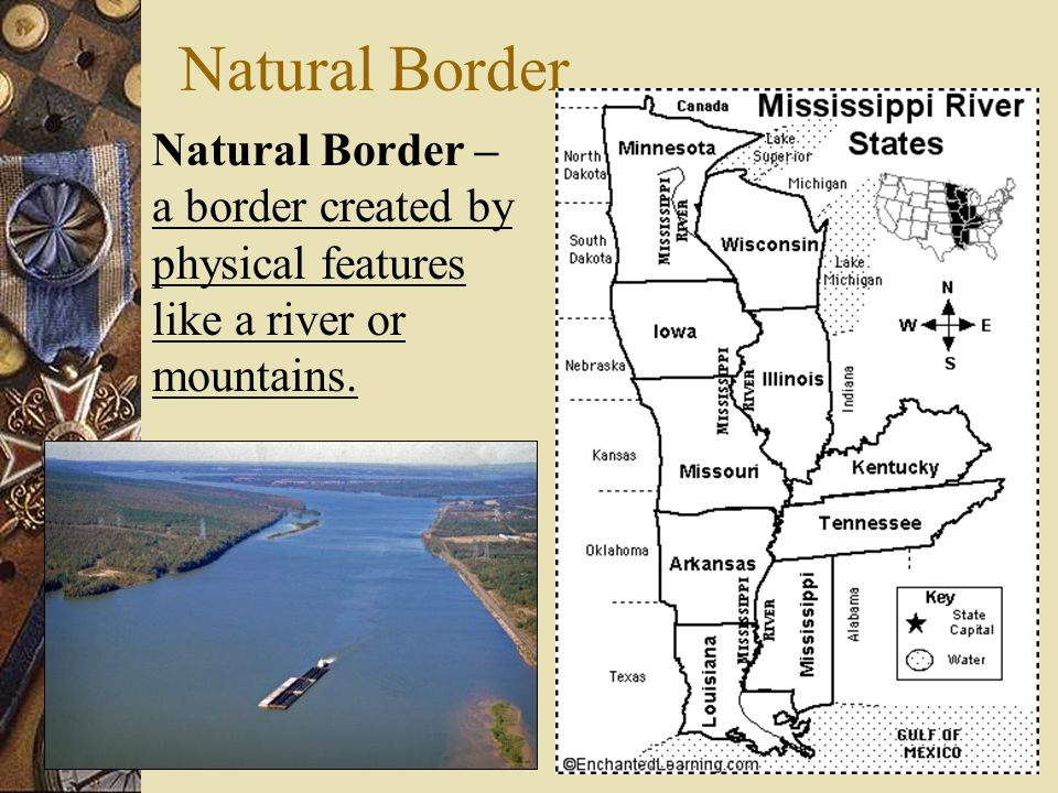 Natural Border Natural Border – a border created by physical features like a river or mountains.