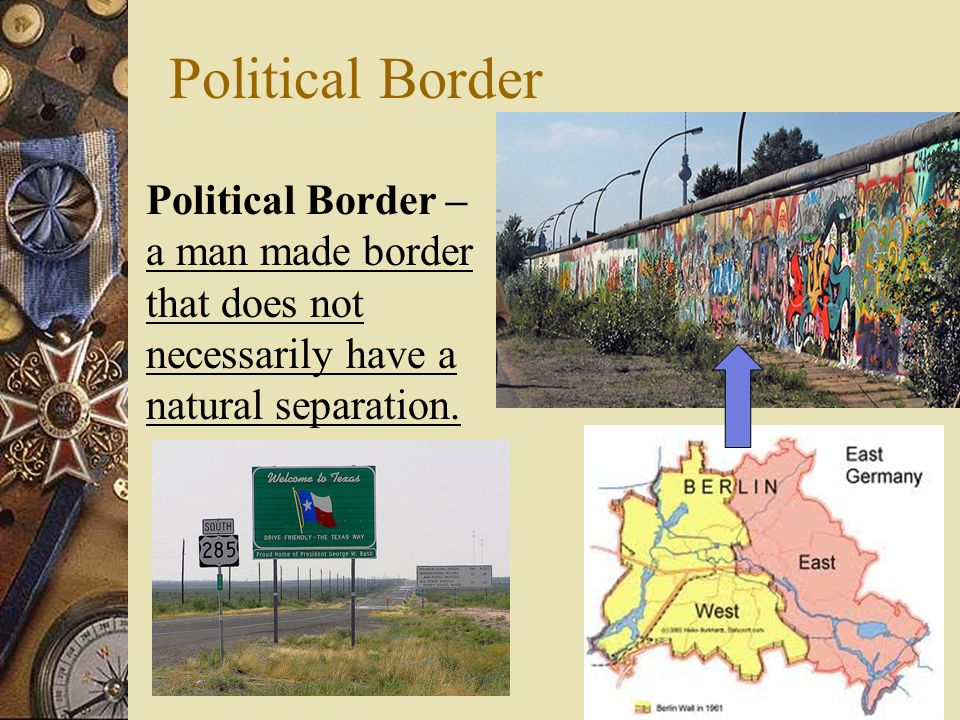Political Border Political Border – a man made border that does not necessarily have a natural separation.