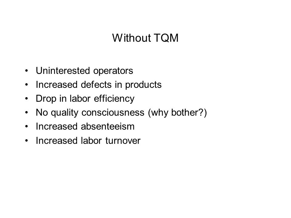 Without TQM Uninterested operators Increased defects in products