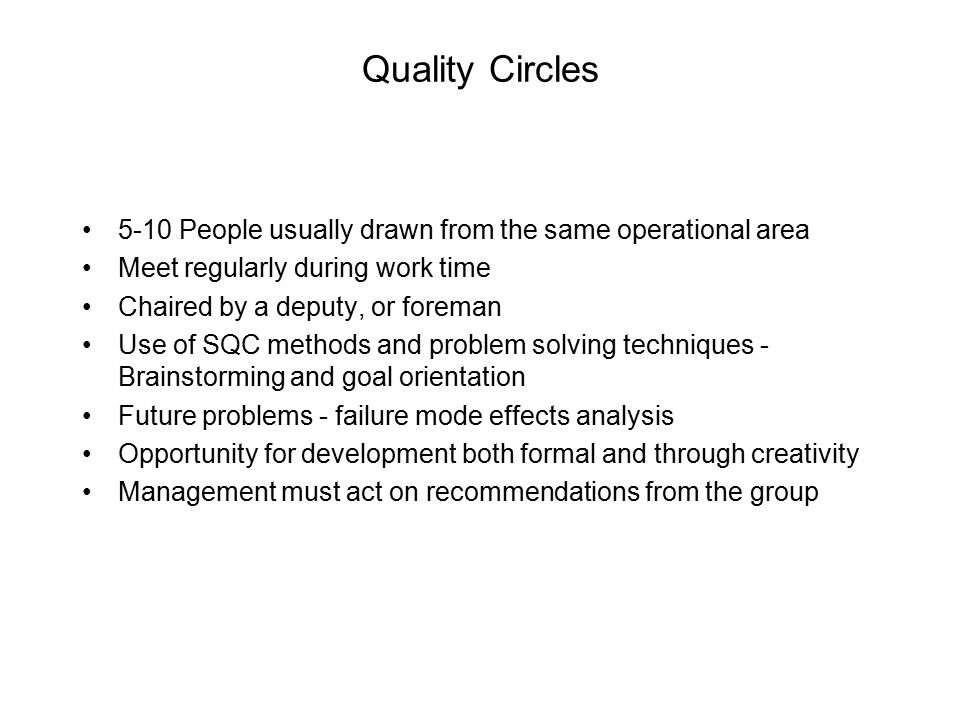 Quality Circles 5-10 People usually drawn from the same operational area. Meet regularly during work time.