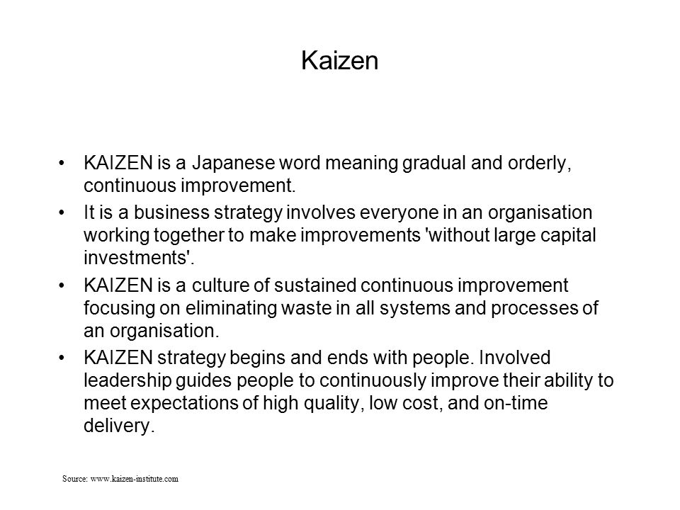 Kaizen KAIZEN is a Japanese word meaning gradual and orderly, continuous improvement.