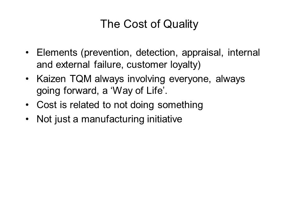 The Cost of Quality Elements (prevention, detection, appraisal, internal and external failure, customer loyalty)
