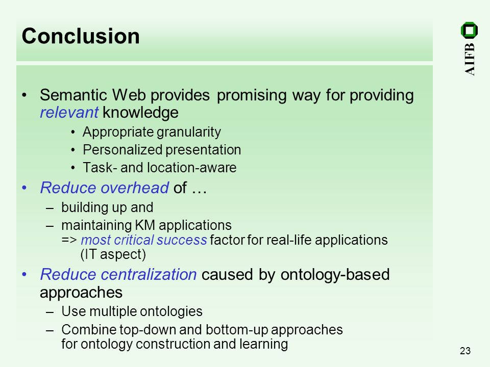 Conclusion Semantic Web provides promising way for providing relevant knowledge. Appropriate granularity.